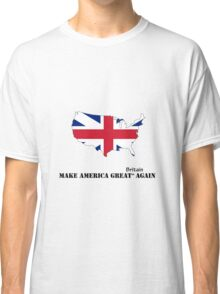 Make America Great Britain Again Classic T-Shirt