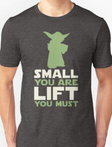 Small You Are... Lift You Must Unisex T-Shirt