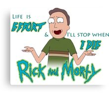 """""""Life is Effort"""" -Jerry Canvas Print"""