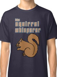 The Squirrel Whisperer Classic T-Shirt