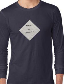 President Bartlet's Campaign Starter! Long Sleeve T-Shirt