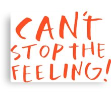 Can't stop the feeling Canvas Print