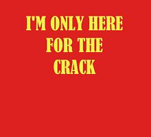 I'M ONLY HERE FOR THE CRACK Unisex T-Shirt