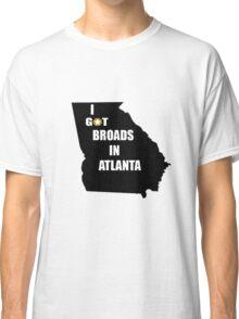 I GOT BROADS IN ATLANTA DESIIGNER Classic T-Shirt