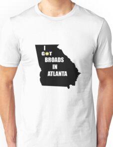 I GOT BROADS IN ATLANTA DESIIGNER Unisex T-Shirt