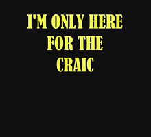 I'M ONLY HERE FOR THE CRAIC Unisex T-Shirt