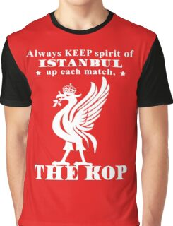 THE KOP - Always KEEP spirit of ISTANBUL up each match Graphic T-Shirt