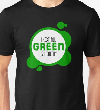 Not All Green is Healthy Unisex T-Shirt