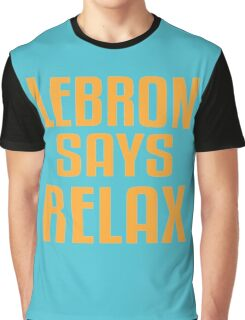 LeBron Says Relax Graphic T-Shirt