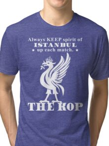 THE KOP - Always KEEP spirit of ISTANBUL up each match Tri-blend T-Shirt