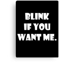 BLINK IF YOU WANT ME Canvas Print