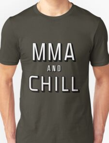 MMA and Chill (Mixed Martial Arts) T-Shirt