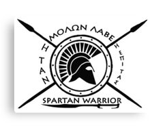 Spartan warrior - Molon lave and come back with your shield or on it Canvas Print