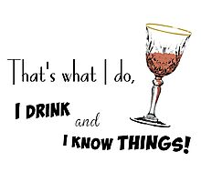 I Drink and I Know Things Photographic Print