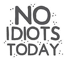 No idiots today Photographic Print