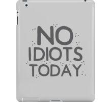 No idiots today iPad Case/Skin