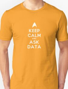 Keep Calm and Ask Data! Unisex T-Shirt