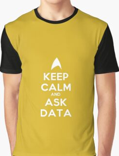 Keep Calm and Ask Data! Graphic T-Shirt