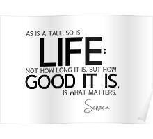 life as a tale: how good it is - seneca Poster