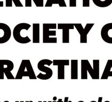 International Society of Procrastinators – Procrastination, Lazy, Funny Sticker