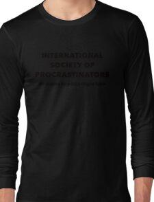 International Society of Procrastinators – Procrastination, Lazy, Funny Long Sleeve T-Shirt