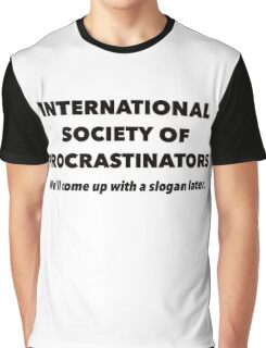 International Society of Procrastinators – Procrastination, Lazy, Funny Graphic T-Shirt