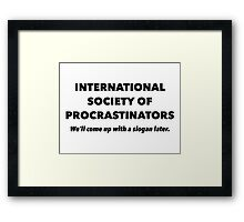 International Society of Procrastinators – Procrastination, Lazy, Funny Framed Print