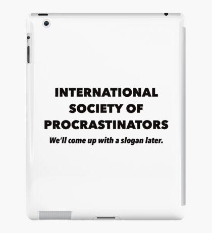 International Society of Procrastinators – Procrastination, Lazy, Funny iPad Case/Skin