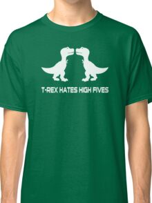 T-Rex Hates High Fives Classic T-Shirt