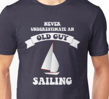 Never underestimate an old guy sailing Unisex T-Shirt