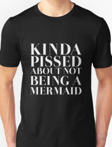 Kinda pissed about not being a Mermaid - White Version Unisex T-Shirt