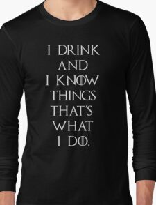 Game Of Thrones I Drink and I Know Things Long Sleeve T-Shirt