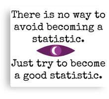 There is no way to avoid becoming a statistic. Just try to become a good statistic. Canvas Print