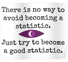 There is no way to avoid becoming a statistic. Just try to become a good statistic. Poster