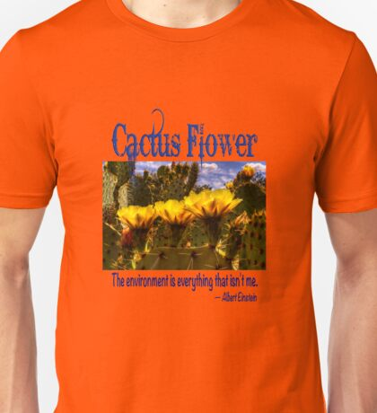 Prickly Pear Cactus Flowers and the Environment Unisex T-Shirt