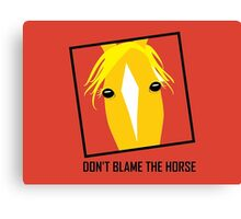 DON'T BLAME THE HORSE Canvas Print
