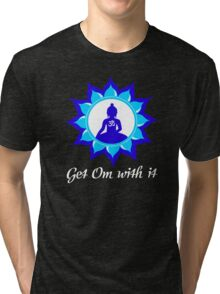 Get Om With It!  Tri-blend T-Shirt