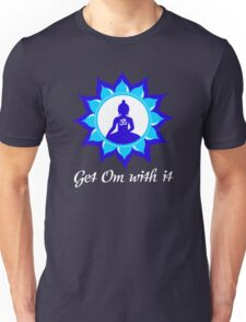 Get Om With It!  Unisex T-Shirt