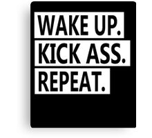 Wake Up, Kick Ass, Repeat - Funny Sarcastic Quotes Canvas Print