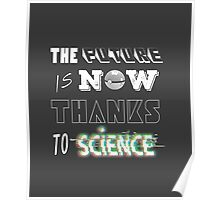 The Future is now Thanks to Science Poster