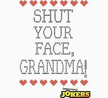Shut Your Face, Grandma! Unisex T-Shirt