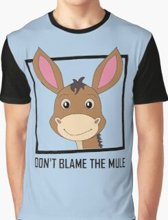 DON'T BLAME THE MULE Graphic T-Shirt