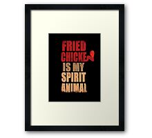 Fried chicken is my Spirit Animal Framed Print