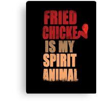 Fried chicken is my Spirit Animal Canvas Print