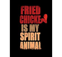 Fried chicken is my Spirit Animal Photographic Print