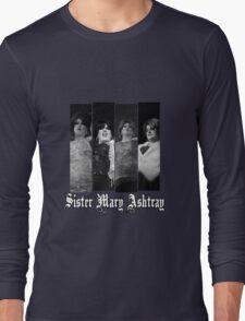 Sister Mary Ashtray Long Sleeve T-Shirt