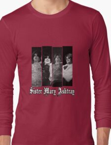Sister Mary Ashtray Long Sleeve T-Shirt