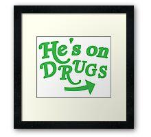 He's on drugs Framed Print