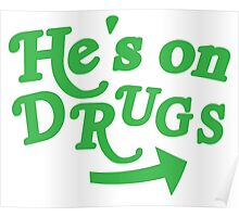 He's on drugs Poster
