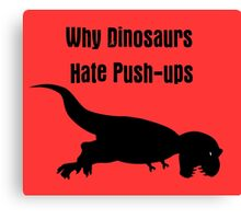 Why Dinosaurs Hate Exercise - T-Rex Push up T-Shirt Canvas Print